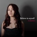 Believe in myself/YUKINO