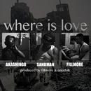 where is love feat. AKASHINGO/FILLMORE & SANDMAN