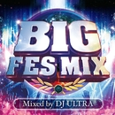 BIG FES MIX Mixed by DJ ULTRA/PARTY HITS PROJECT
