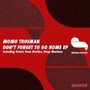 Don't Forget To Go Home/Momo Trosman
