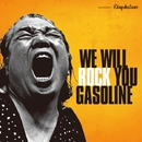 we will ROCK you/GASOLINE