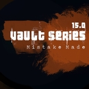 Vault Series 15.0/Mistake Made