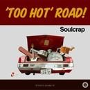 'Too Hot' Road !/Soulcrap