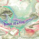 HOME IS A FIRE/HOME IS A FIRE