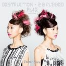 DESTRUCTION + 2 B rubbed PL4E edition/Faint★Star