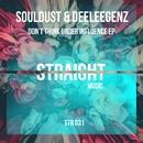 Don't Think Under Influence/Souldust & Deeleegenz