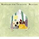 Nebular for Thirteen/NGATARI