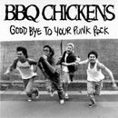 GOOD BYE TO YOUR PUNK ROCK/BBQ CHICKENS