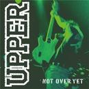 NOT OVER YET/UPPER