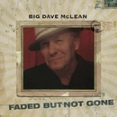 Faded But Not Gone/Big Dave McLean