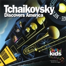 Tchaikovsky Discovers America/Classical Kids