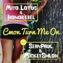 Cmon Turn Me On (feat. Sean Paul & Mickey Shiloh)/Miyo, Lotus & Honorebel