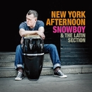 NEW YORK AFTERNOON/SNOWBOY & THE LATIN SECTION