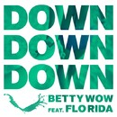 Down Down Down (feat. Flo Rida)/Betty Wow