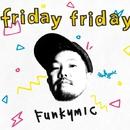 friday friday/Funkymic