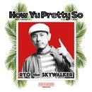 How Yu Pretty So -Single/RYO the SKYWALKER