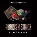 RUBBISH SONGZ -Single/VIGORMAN