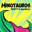 Minotauros/BABY-T & JapaRoLL