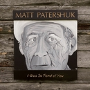 I Was So Fond Of You/Matt Patershuk