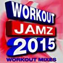 Workout Jamz 2015 - Workout Mixes/Fit Beat Makers