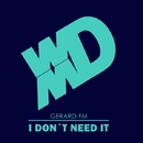 I Don't Need It/Gerard FM