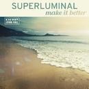 Make It Better/Superluminal