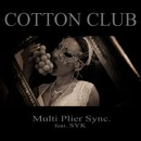 COTTON CLUB feat. SYK/MULTI PLIER SYNC.
