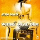 WHINE GYAL DEM -Single/JUNMAN