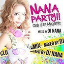 NANA PARTY!! -Club Hits Megamix- ナナパ/DJ NANA