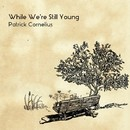 While We're Still Young/PATRICK CORNELIUS