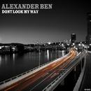 Don't Look My Way/Alexander Ben