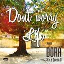 Don't worry / Life/DORA a.k.a Queen D