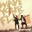 WAVE YOUR FLAG/Rafvery