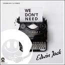 We Don't Need/Edwin Jack