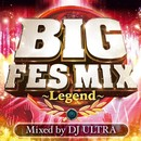 BIG FES MIX ~Legend~ Mixed by DJ ULTRA/PARTY HITS PROJECT