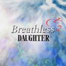 Breathless Plus 2/DAUGHTER