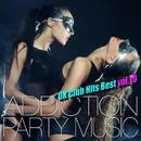 ADDICTION PARTY MUSIC vol.10 - パーティー中毒!最新UKクラブ・ヒット!/UK Club Hits Collective