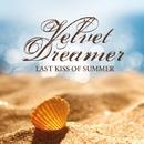 Last Kiss Of Summer/Velvet Dreamer