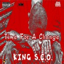 Time For A Change (Produced By GrindHous3 Productions)/King S.C.O.