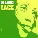Lace/DJ YARUS