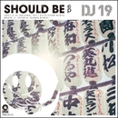 Should Be EP/DJ 19