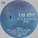 I've Got No Need For You Remixes/Ajak Altus