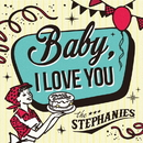 Baby, I LOVE YOU/THE STEPHANIES