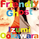Friendly Ghost/大河原泉