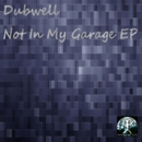 Not in my garage EP/Dubwell