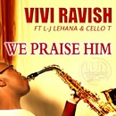 We Praise Him/Vivi Ravish