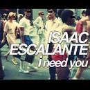 I Need You/Isaac Escalante