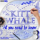 All You Need To Know/Kitt Whale