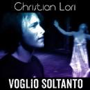 Voglio Soltanto/Christian Lori