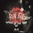 Afraid Of The Dark EP/Run APC